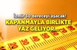 İzmir 30 dereceyi aşacak! Kapanmayla birlikte yaz geliyor…