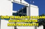 İzmir'de belediye çalışanı koronavirüsten hayatını kaybetti!
