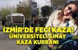 İzmir'de feci kaza! Üniversiteli Simay kaza kurbanı