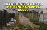 İzmir'de hobi bahçelerinin yıkımı mahkeme kararıyla durdu