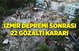 İzmir depremi sonrası 22 gözaltı kararı