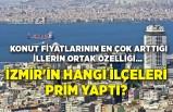 Konut fiyatlarının en çok arttığı illerin ortak özelliği… İzmir'in hangi ilçeleri prim yaptı?