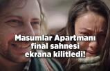 Masumlar Apartmanı final sahnesi ekrana kilitledi!