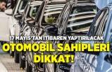 Otomobil sahipleri dikkat! 17 Mayıs'tan itibaren yaptırılacak