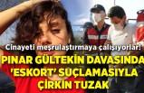 Pınar Gültekin davasında 'eskort' suçlamasıyla çirkin tuzak