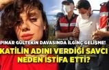 Pınar Gültekin davasında ilginç gelişme! Katilin adını verdiği savcı neden istifa etti?