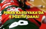 Pınar Karşıyaka'da 4 pozitif daha!