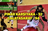 Pınar Karşıyaka – Galatasaray: 92-94