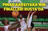Pınar Karşıyaka'nın finalleri Rusya'da
