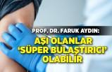 Prof. Dr. Aydın: Aşı olan 'süper bulaştırıcı' olarak virüs taşıyabilir