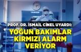 Prof. Dr. Cinel: Yoğun bakımlarda kırmızı alarm çanları çalıyor