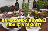 Ramazanda güvenli gıda için dikkat edilmesi gerekenler