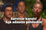 Survivor karıştı! 'Aşk adasına gelmedim'