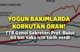Yoğun bakımlarda korkutan oran! TTB Genel Sekreteri Prof. Bulut 60 bin vaka için tarih verdi