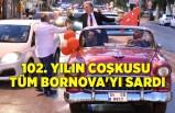 102. yılın coşkusu tüm Bornova'yı sardı