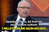 Abdulkadir Selvi, AK Parti'nin seçim planını açıkladı: 7 milletvekiline seçim bölgesi...