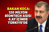 Bakan Koca: 120 milyon Biontech aşısı 4 ay içinde Türkiye'ye gelecek