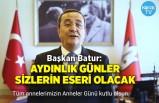 Başkan Batur: Aydınlık günler sizlerin eseri olacak