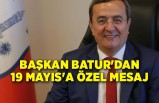 Başkan Batur'dan 19 Mayıs'a özel mesaj