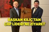 Başkan Kılıç'tan CHP Lideri'ne ziyaret
