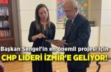 Başkan Sengel'in en önemli projesi için CHP Lideri İzmir'e geliyor!