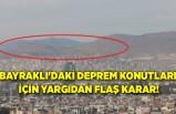 Bayraklı'daki deprem konutları için yargıdan flaş karar!