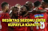 Beşiktaş sezonu çifte kupayla kapattı