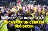 Bucaspor 1928 Başkanı Aktaş: Bucaspor'un çehresi değişecek