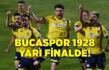 Bucaspor 1928 yarı finalde!