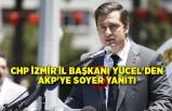 CHP İzmir İl Başkanı Yücel'den AKP'ye Soyer yanıtı