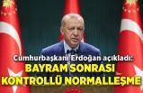 Cumhurbaşkanı Erdoğan açıkladı: Bayram sonrası kontrollü normalleşme