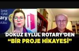 """Dokuz Eylül Rotary'den """"Bir Proje Hikayesi"""""""