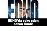 EDHO'da şoke eden sezon finali!