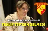 Göztepe Başkanı Mehmet Sepil: Teklif TFF'den gelmedi