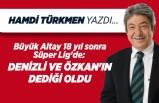 Hamdi Türkmen yazdı: Büyük Altay 18 yıl sonra Süper Lig'de