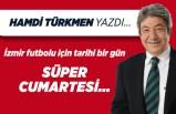 Hamdi Türkmen yazdı: İzmir futbolu için tarihi bir gün