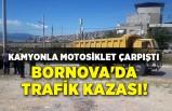 İzmir Bornova'da trafik kazası! Kamyonla motosiklet çarpıştı