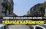 İzmir'de o bulvarın bir bölümü trafiğe kapanıyor