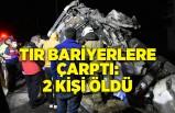 İzmir'de TIR bariyerlere çarptı: 2 kişi öldü