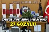 İzmir'de uyuşturucu operasyonu: 27 gözaltı