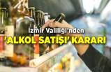 İzmir Valiliği'nden 'alkol satışı' kararı