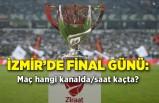 İzmir'de final günü: Maç hangi kanalda/saat kaçta?