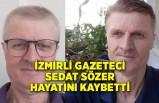 İzmirli gazeteci Sedat Sözer hayatını kaybetti