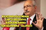 Kılıçdaroğlu'ndan CHP'li belediye başkanlarına 'tam kapanma' talimatı: Vatandaşı sahipsiz bırakmayın