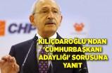 Kılıçdaroğlu'ndan 'Cumhurbaşkanı adaylığı' sorusuna yanıt