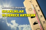 Meteoroloji duyurdu: Sıcaklıklar 10 derece artacak