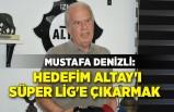 Mustafa Denizli: Hedefim Altay'ı Süper Lig'e çıkarmak