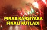Pınar Karşıyaka finali kutladı
