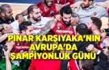 Pınar Karşıyaka'nın Avrupa'da şampiyonluk günü