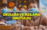 Prof. Dr. Osman Küçükosmanoğlu: Okullar ve aşılama unutuldu